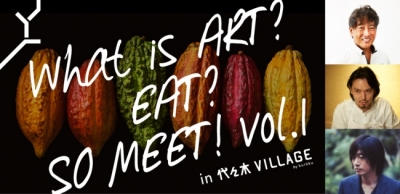 What is ART? EAT? SO MEET! vol.1 in 代々木VILLAGE